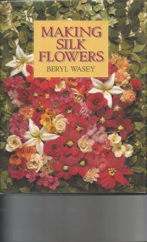Making Silk Flowers: Wasey, Beryl