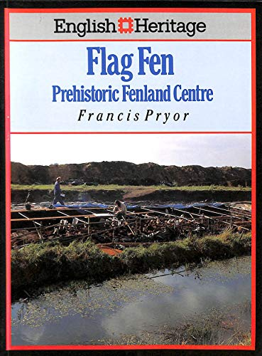 English Heritage Book of Flag Fen: Prehistoric Fenland Centre