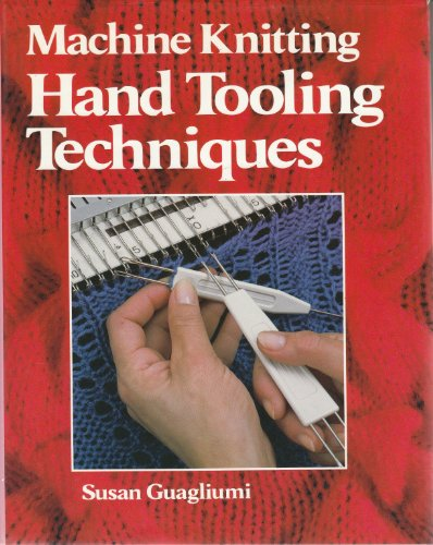 9780713467857: Machine Knitting: Hand Tooling Techniques