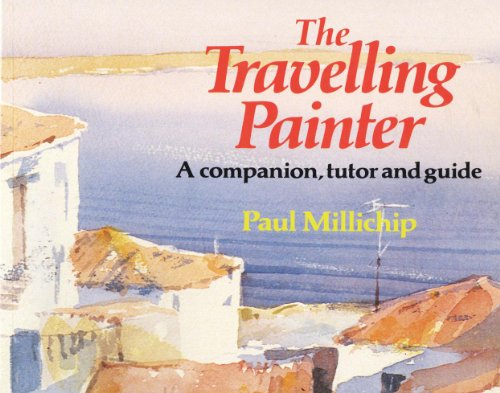 The Travelling Painter: A Companion, Tutor and: Millichip, Paul