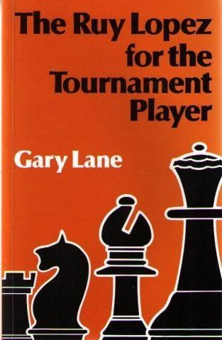 The Ruy Lopez for the Tournament Player (A Batsford chess book): Lane, Gary