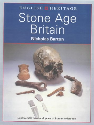 English Heritage Book of Stone Age Britain: Explore 500 Thousand Years of Human Existence