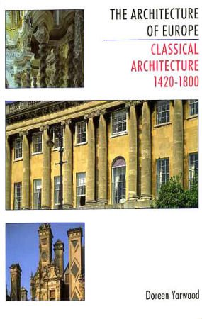 The Architecture of Europe: Classical Architecture 1420-1800