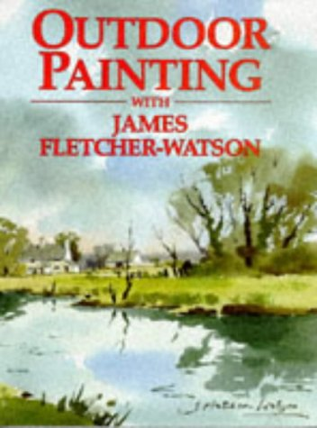 9780713469837: Outdoor Painting with James Fletcher-Watson