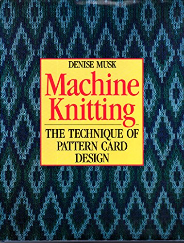 9780713470444: Machine Knitting: The Technique of Pattern Card Design