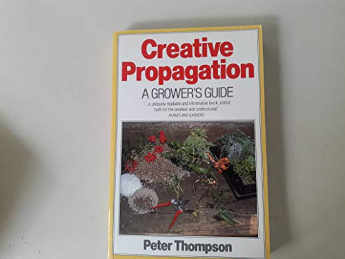 9780713471182: Creative Propagation: A Grower's Guide