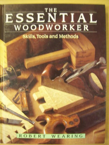 9780713471199: The Essential Woodworker: Skills, Tools and Methods
