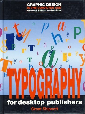 Typography for Desktop Publishers (Graphic Design in: Shipcott, Grant