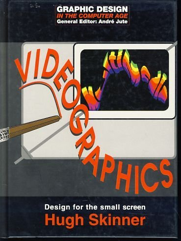 Videographics: Design for the Small Screen (Graphic: Skinner, Hugh