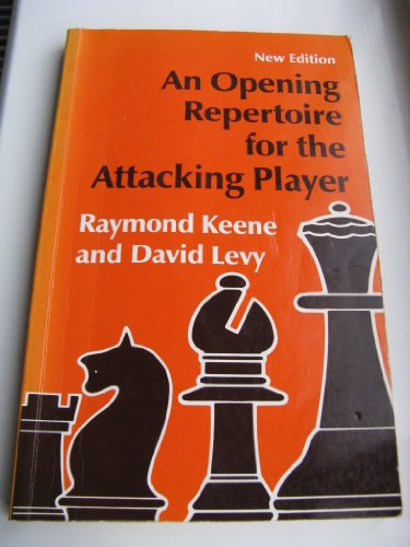 An Opening Repertoire for the Attacking Player New Edition: Keene, Raymond & Levy, David