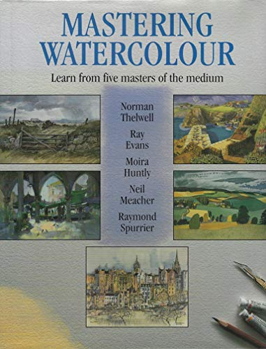 Mastering Watercolour: Learn from Five Masters of the Medium (0713474300) by Norman Thelwell; Ray Evans; Moira Huntly