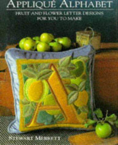 Applique Alphabet: Fruit and Flower Letter Designs: Stewart Merrett