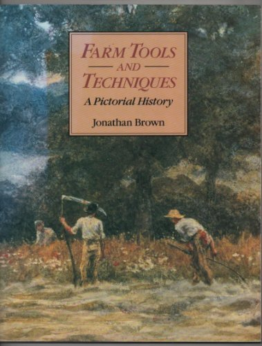 Farm Tools and Techniques - An Illustrated History