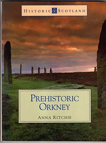 Prehistoric Orkney: (Historic Scotland Series): Ritchie, Anna