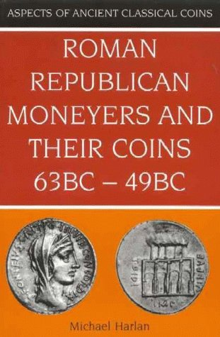 9780713476729: Roman Republican Moneyers and Their Coins 63 BC to 49 BC: Aspects of Ancient Classical Coins