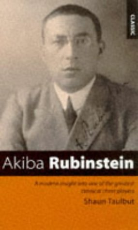 9780713477825: Akiba Rubinstein: A Modern Insight into One of the Greatest Classical Chess Players