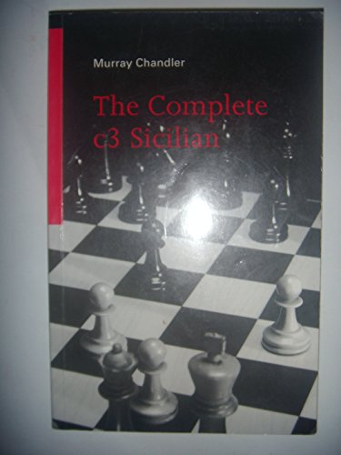 The Complete c3 Sicilian: Chandler, Murray