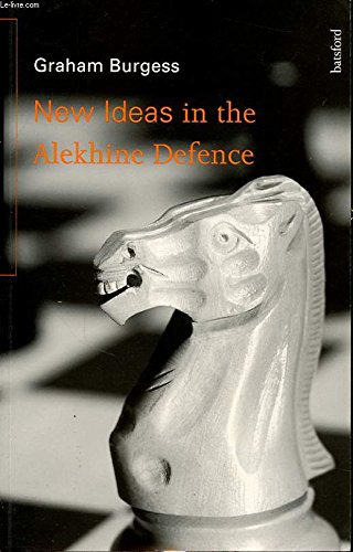 New Ideas in the Alekhine Defence (9780713478334) by Graham Burgess
