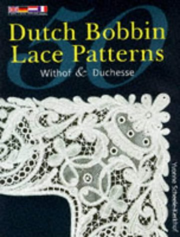 50 Dutch Bobbin Lace Patterns: Withof and Duchesse: Scheele-Kerkhof, Yvonne