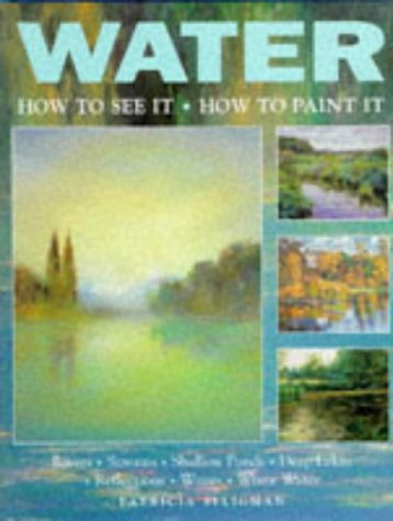 Water: How to See it, How to Paint it (9780713479348) by Patricia Seligman