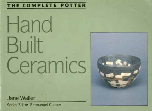 The Complete Potter: Hand-Built Ceramics (0713479574) by Jane Waller