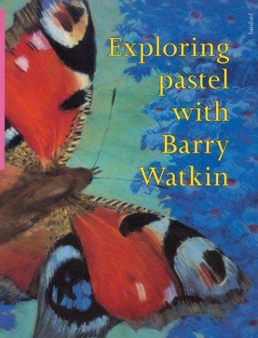 9780713480030: Exploring Pastel with Barry Watkin