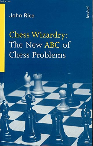 9780713480139: Chess Wizardry: The New ABC of Chess Problems (A Batsford chess book)