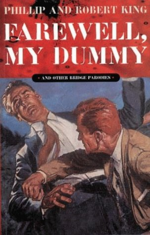 Farewell, My Dummy: And Other Bridge Parodies: King, Phillip, King, Robert