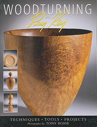 Woodturning with Ray Key: Techniques * Tools * Projects: Key, Ray
