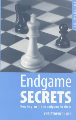 Endgame Secrets: How to Plan in the Endgame in Chess: Lutz, Christopher