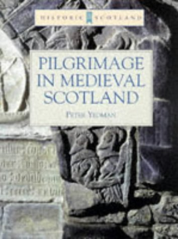 Pilgrimage in Medieval Scotland: (Historic Scotland Series): Yeoman, Peter