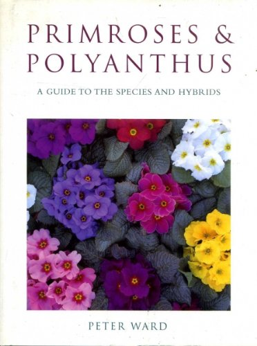 PRImroses and Polyanthus A Guide to the Species and Hybrids