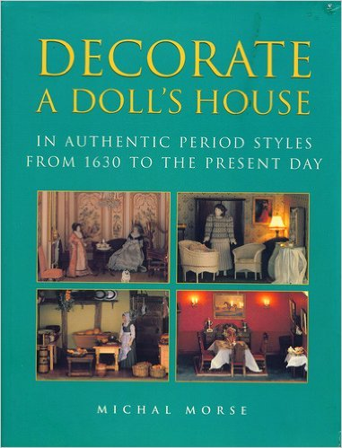 9780713482881: DECORATE A DOLLS HOUSE: Authentic Period Styles from 1630 to the Present Day