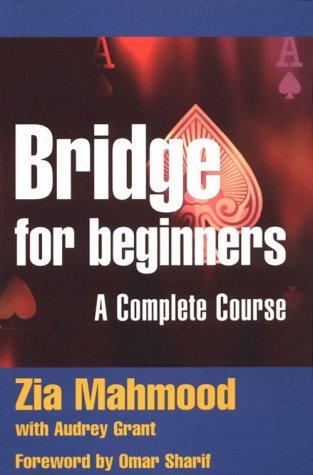 Bridge for Beginners: A Complete Course (Batsford: Mahmood, Zia, Grant,