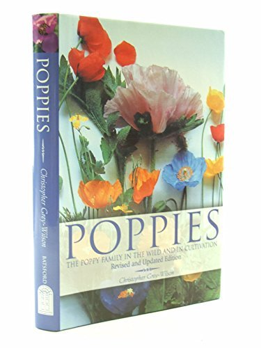 POPPIES: A GUIDE TO THE POPPY FAMILY IN THE WILD AND IN CULTIVATION. (0713485019) by C. Grey-Wilson