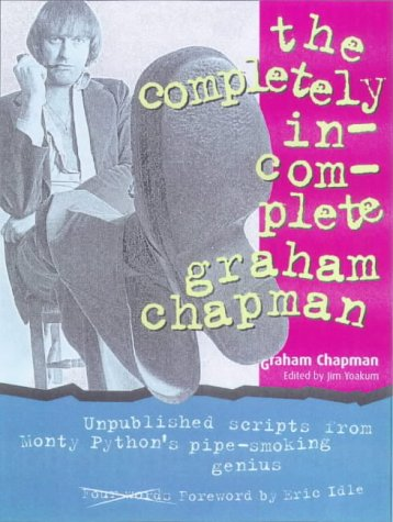 The Completely Incomplete Graham Chapman: Chapman, Graham