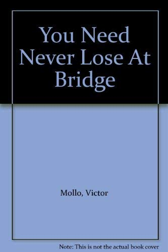 You Need Never Lose At Bridge (0713486139) by Victor Mollo