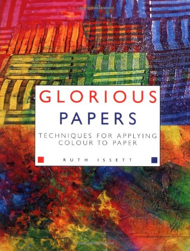 9780713486698: Glorious Papers: Techniques for Applying Colour to Paper