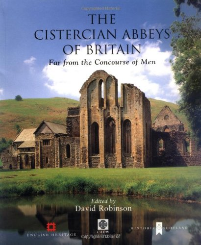 The Cistercian Abbeys Of Britain : Far From The Concourse Of Men