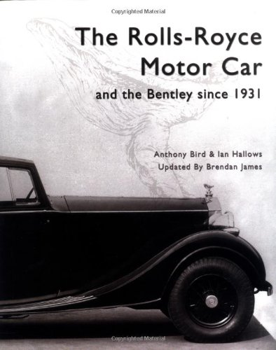 The Rolls Royce Motor Car: and the Bentley Since 1931: James, Brendan, Bird, Anthony, Hallows, Ian