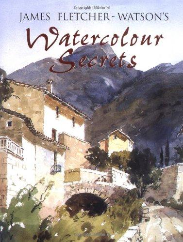9780713487572: James Fletcher-Watson's Watercolour Secrets