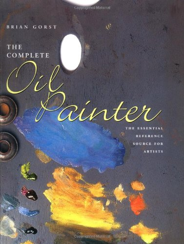 The Complete Oil Painter: Gorst, Brian