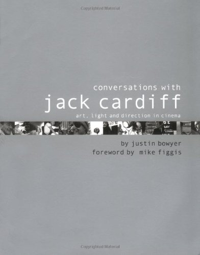 Conversations with Jack Cardiff: Art, Light and Direction in Cinema: Bowyer, Justin