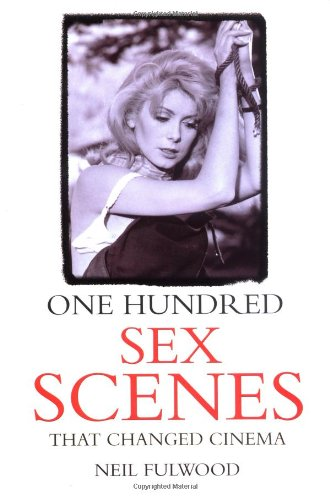9780713488586: One Hundred Sex Scenes that Changed Cinema