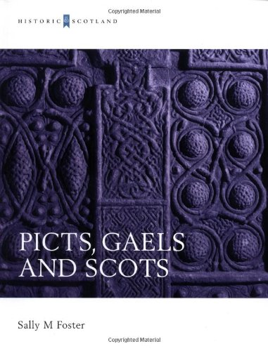 Picts, Gaels and Scots (Historic Scotland): Foster, Sally