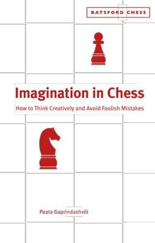 Imagination in Chess: How to Think Creatively: Gaprindashvili, Paata