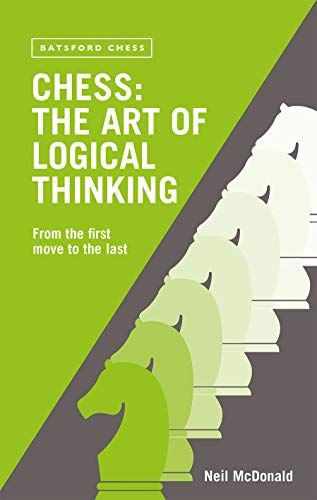 9780713488944: Chess: the Art of Logical Thinking: From the First Move to the Last