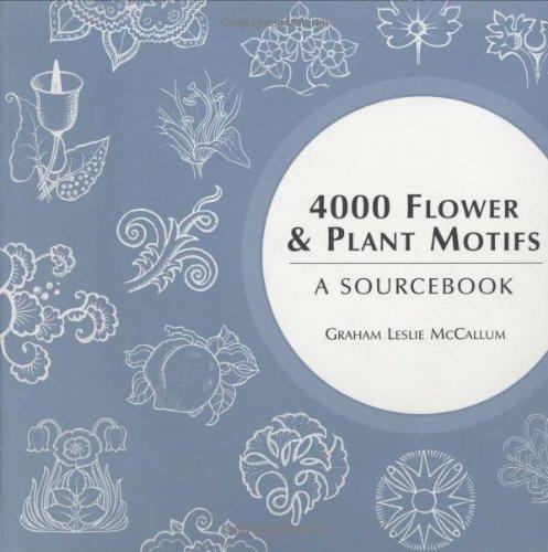 4000 Flower & Plant Motifs: A Sourcebook (4000 Design Motifs): McCallum, Graham Leslie