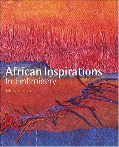 African Inspirations in Embroidery: Sleigh, Mary
