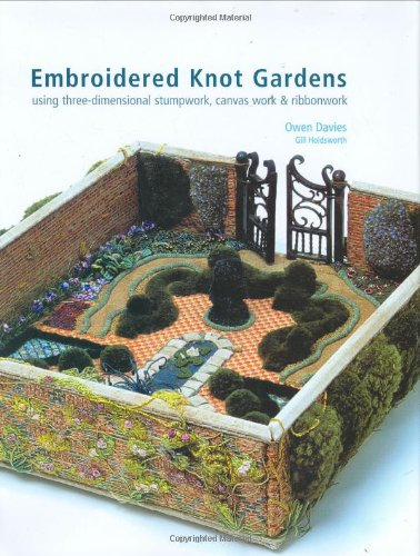 9780713489668: Embroidered Knot Gardens: Using Three-Dimensional Stumpwork, Canvas Work & Ribbonwork